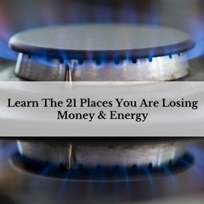 21 Places You Are Losing Money & Energy