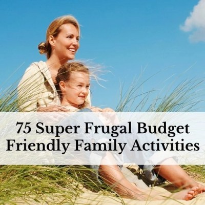 75 Super Frugal Budget Friendly Family Activities