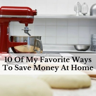 10 Of My Favorite Ways To Save Money At Home