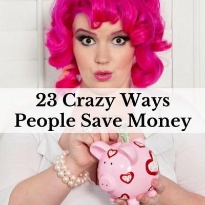 23 Crazy Ways People Save Money