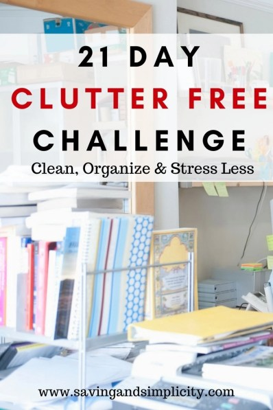 21 day clutter free challenge. Declutter your home. Get organized. Simplify. Minimize. Clear out the unwanted stuff, destress, relax and unwind. Start fresh
