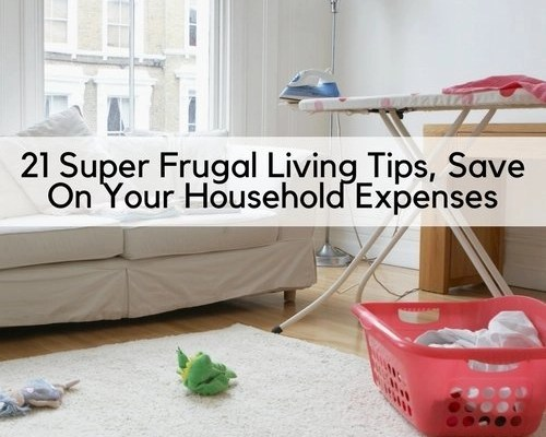 21 Super Frugal Living Tips, Save Money On Your Household Expenses