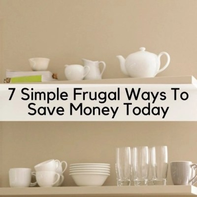7 Simple Frugal Ways To Save Money Today
