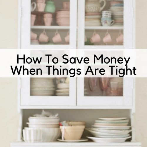 How To Save Money When Things Are Tight