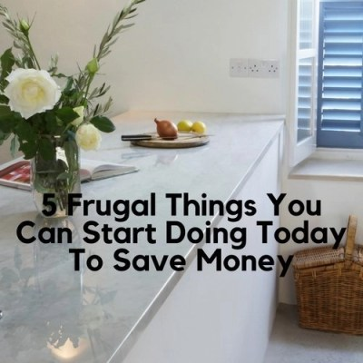 5 Frugal Things You Can Start Doing Today To Save Money