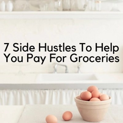 7 Side Hustles To Help You Pay For Groceries