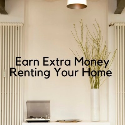 Earn Extra Money Renting Your Home