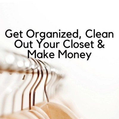 Get Organized, Clean Out Your Closet & Make Money