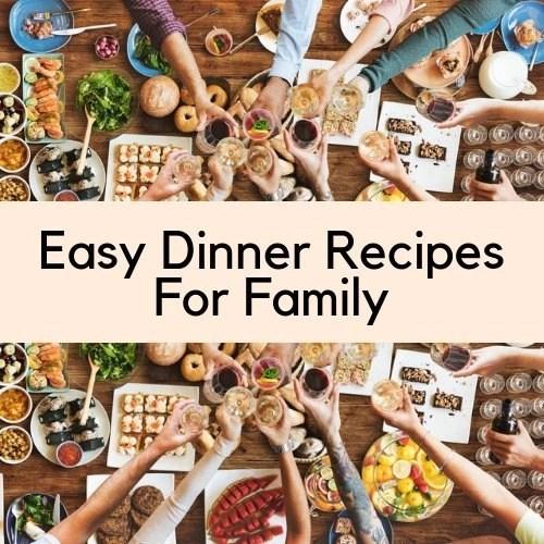 Easy Dinner Recipes For Family - Saving & Simplicity
