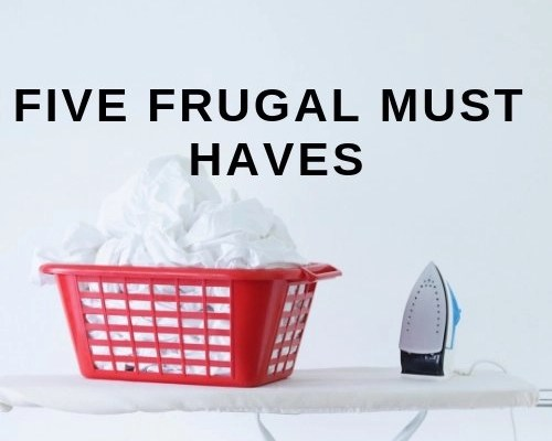 Five Frugal Must Haves