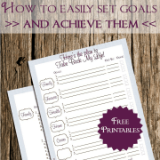 How to Set Goals and Achieve Them – FREE Printables to Get You Started