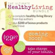 The Ultimate Healthy Living Bundle – COMING SOON!