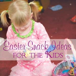 Fun Easter Snack Ideas for Kids