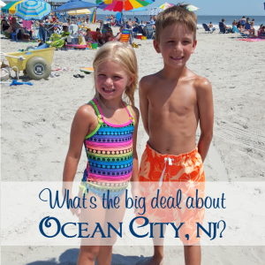 What's the Big Deal About Ocean City, NJ?
