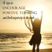 4 Tips to Encourage Positive Thinking (and Kick Negativity to the Curb)