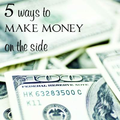 5 Ways to Make Money on the Side – Make a Few Bucks or Even a Full-Time Income