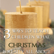 3 Ways to Teach Children What Christmas is Really About