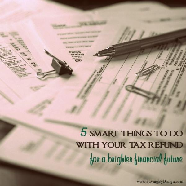 5 Smart Things to Do With Your Tax Refund for a Brighter ...