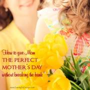 How to Give Mom the Perfect Mother's Day Without Breaking the Bank