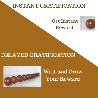 Instant Gratification Vs. Delayed Gratification