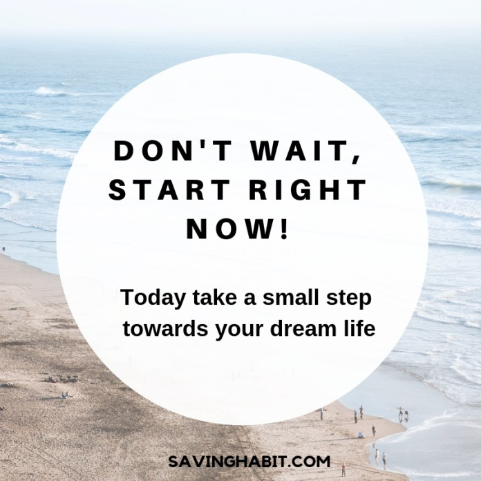 Don't wait, start right now