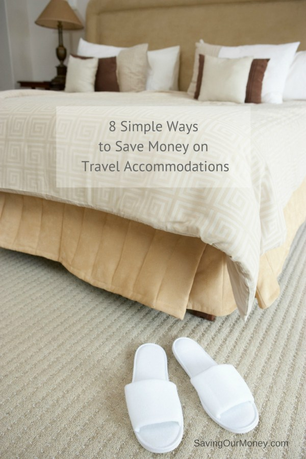 8 simple ways to save on travel accommodations | Saving Our Money