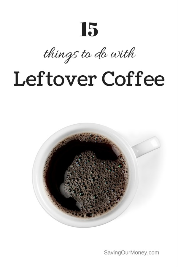 15 Things to do With Leftover Coffee | Saving Our Money