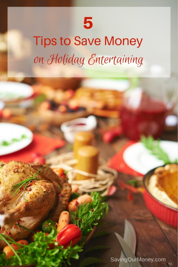 5 tips to save money on holiday entertaining. | Saving Our Money