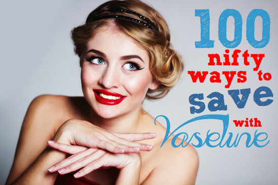 Vaseline | 100 nifty ways to save