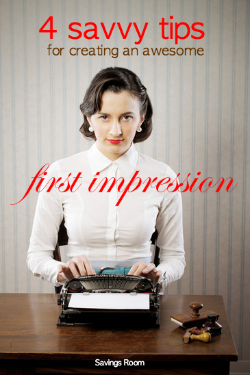4 savvy tips for creating an awesome first impression