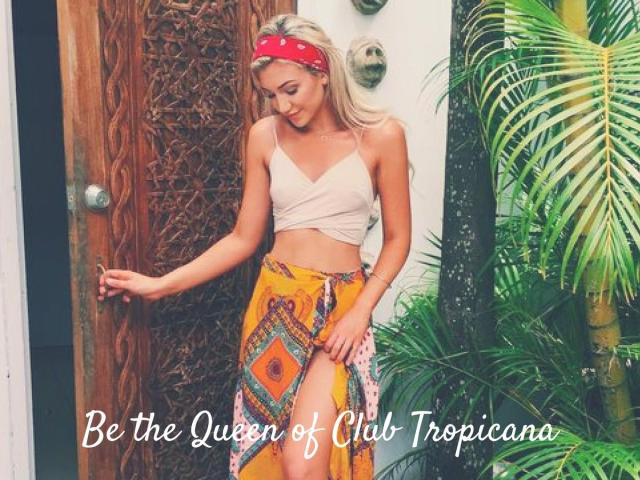 Be the Queen of Club Tropicana.jpg