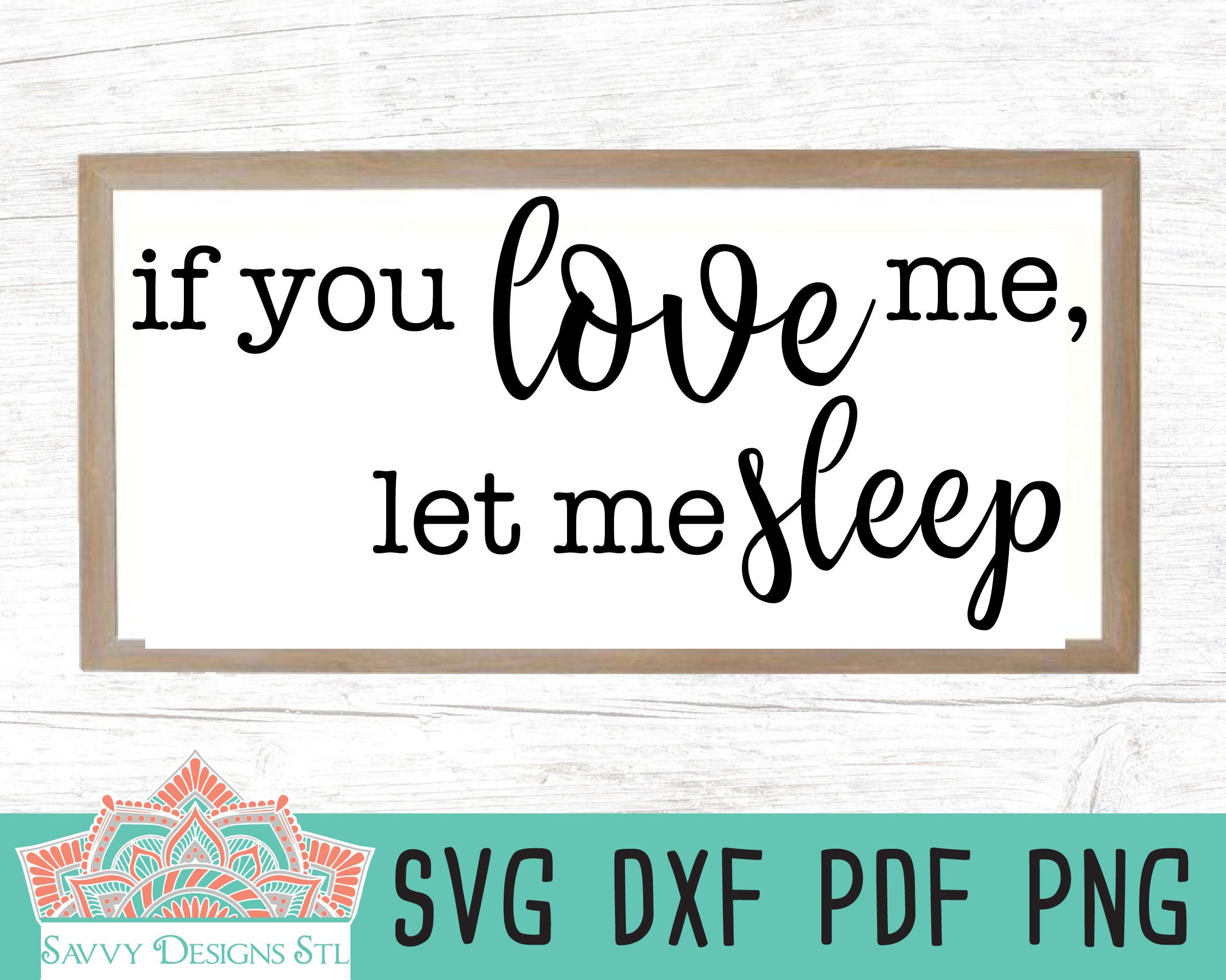 Download If You Love Me Let Me Sleep Cut File - Savvy Designs Stl