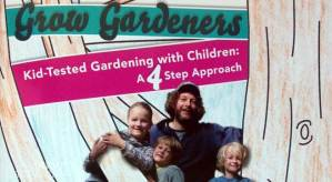 Grow Gardeners: Kid-Testing Gardening With Children, a 4-Step Approach