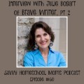 Interview with Julie Bogart of Brave Writer, part 2, Savvy Homeschool Moms Podcast