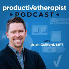 Uriah Guilford Productive Therapist Podcast 10 Questions