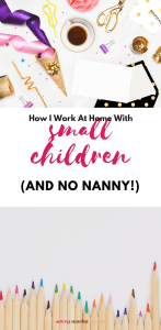 How I work at home with small children (and no nanny!)