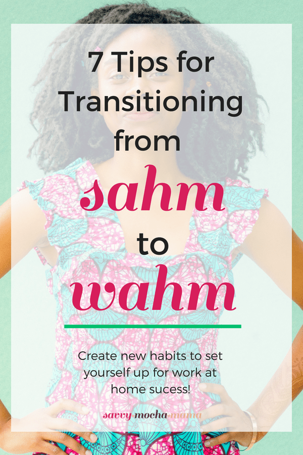 7 Tips for Transitioning from SAHM to WAHM. Create new habits to set yourself up for work at home success! #wahm #sahm #entrepreneurship #freelancing #workathome #workfromhome