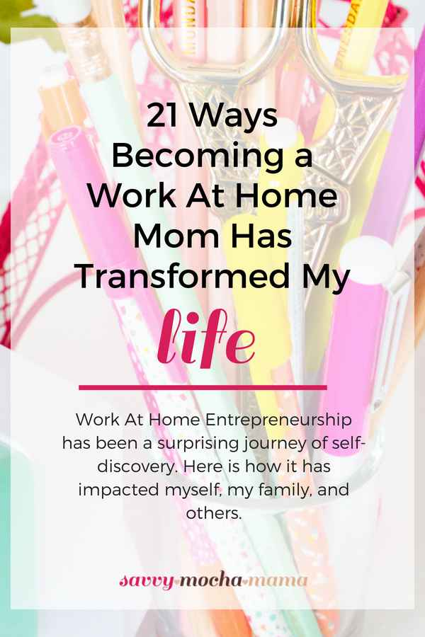 21 Ways Becoming A Work At Home Mom Has Transformed My Life | Work At Home Entrepreneurship has been a surprising journey of self-discovery. Here is how it has impacted myself, my family, and others. #wahm #sahm #mompreneur #workathome #makemoneyonline #financialfreedom