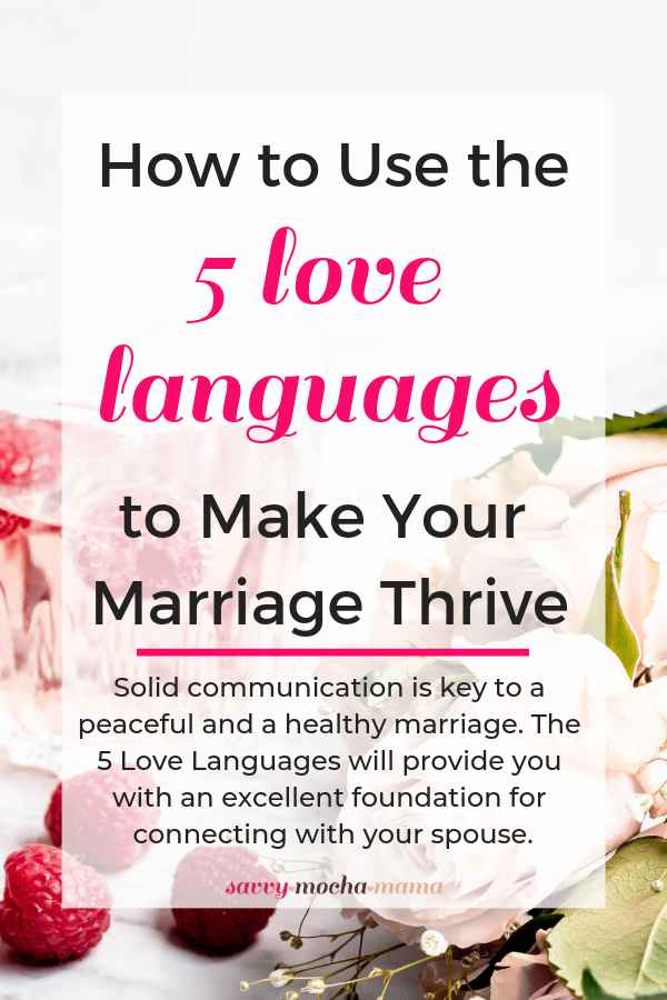 How to Use the 5 Love Languages to Make Your Marriage Thrive | Solid communication is key to a peaceful and a healthy marriage. The 5 Love Languages will provide you with an excellent foundation for connecting with your spouse.