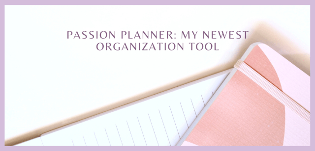 Passion Planner: My Newest Organization Tool