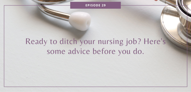 Ready to ditch your nursing job? Here's some advice before you do.