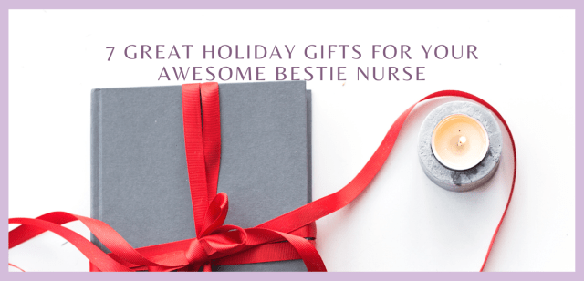 7 Great Holiday Gifts for Your Awesome Bestie Nurse