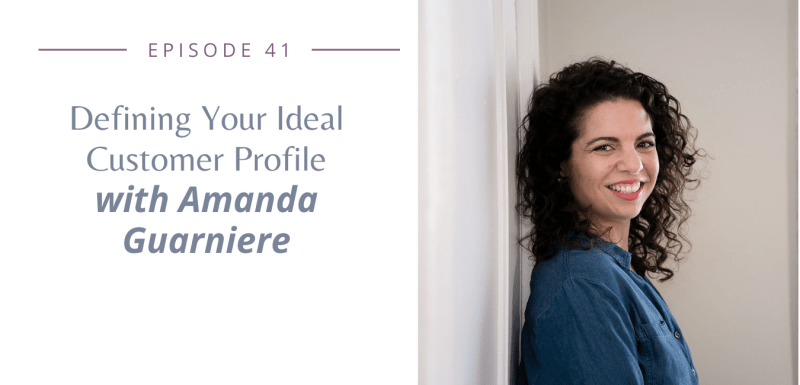 Episode 41 - Defining Your Ideal Customer Profile with Amanda Guarniere