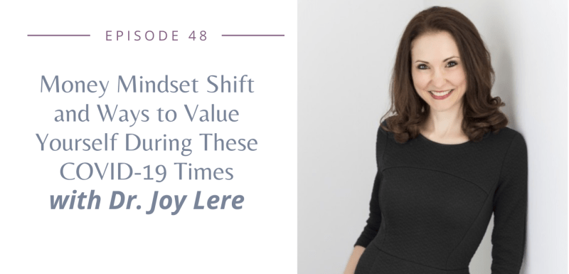 Episode 48: Money Mindset Shift and Ways to Value Yourself During These COVID-19 Times with Dr. Joy Lere