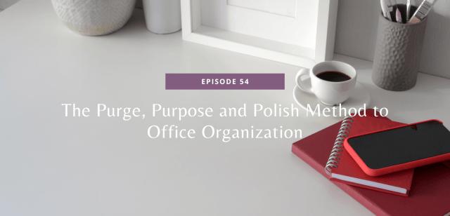 The Purge, Purpose and Polish Method to Office Organization