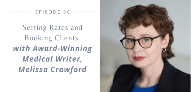 Setting Rates and Booking Clients  with Award-Winning Medical Writer, Melissa Crawford