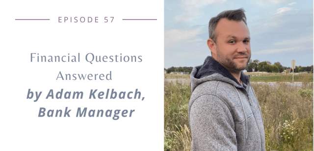 Episode 57 - Financial Questions Answered with Adam Kelbach, Bank Manager