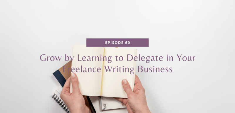 Grow by Learning to Delegate in Your Freelance Writing Business
