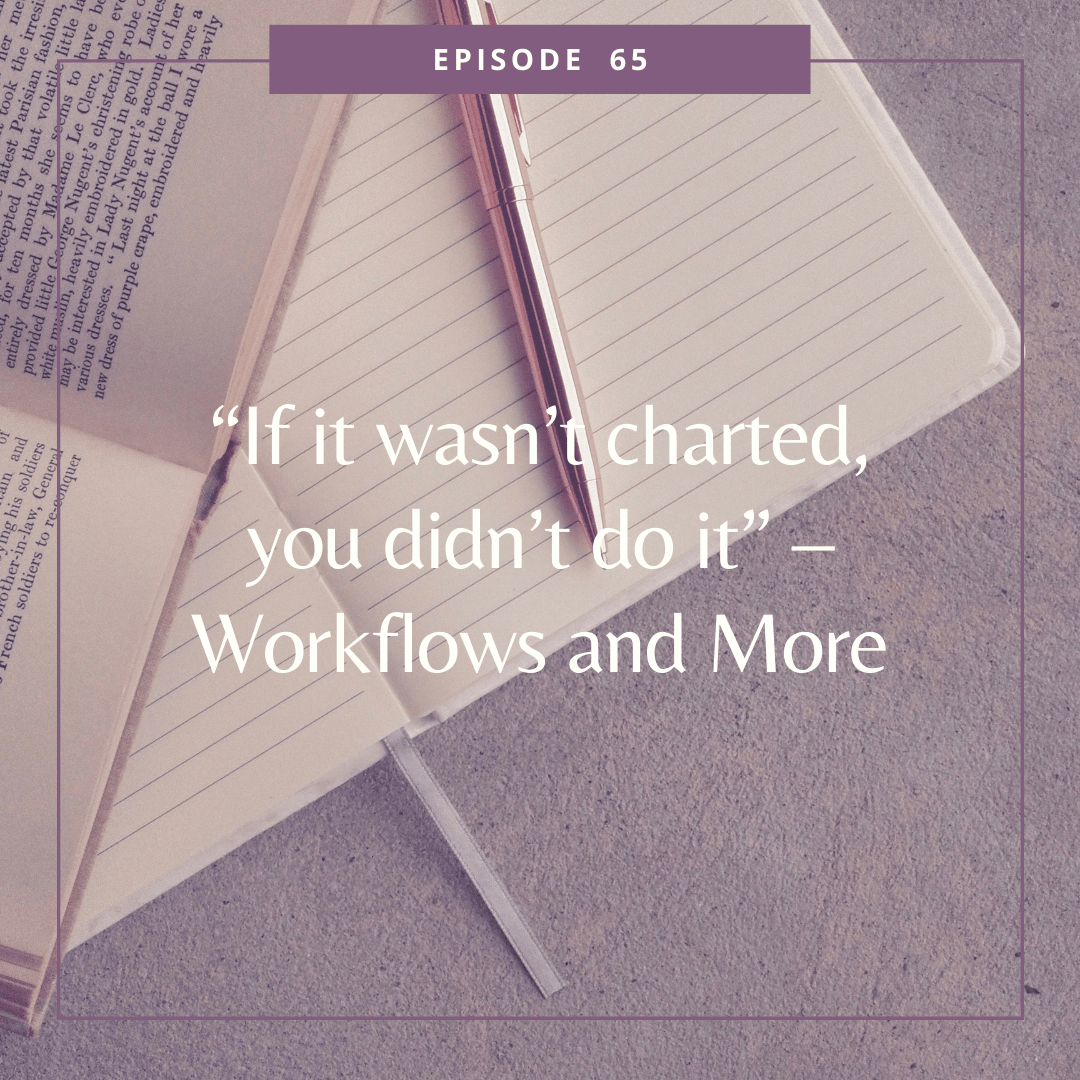 """Episode 65: """"If it wasn't charted, you didn't do it"""" – Workflows and More"""