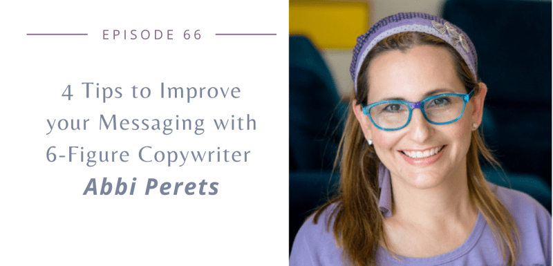Episode 66: 4 Tips to Improve your Messaging with 6-Figure Copywriter Abbi Perets